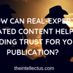 How can real-expert curated content help in building trust for your publication?